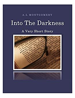 Into The Darkness : A Very Short Story by [Montgomery, A.L]