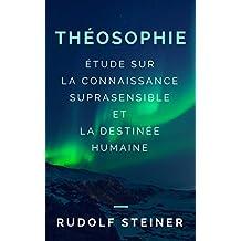 THÉOSOPHIE (ÉTUDE SUR LA CONNAISSANCE SUPRASENSIBLE ET LA DESTINÉE HUMAINE)