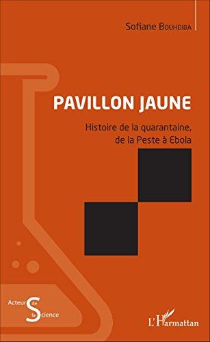 Pavillon jaune: Histoire de la quarantaine, de la Peste à Ebola (Acteurs de la Science) par SOFIANE BOUHDIBA