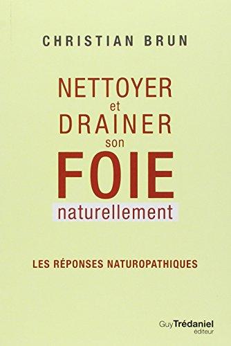 Nettoyer et drainer son foie naturellement : Les rponses naturopathiques