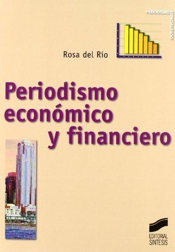 Periodismo económico y financiero (Periodismo especializado) por Rosa Del Río