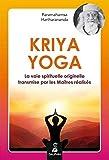 Kriya Yoga - La voie spirituelle originelle et authentique transmise par mes Maîtres réalisés : Babaji, Lahiri Mahasaya, Shriyukteshwarji et Paramahamsa Hariharananda