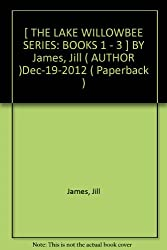 James, Jill [ The Lake Willowbee Series: Books 1 - 3 ] [ THE LAKE WILLOWBEE SERIES: BOOKS 1 - 3 ] Dec - 2012 { Paperback }