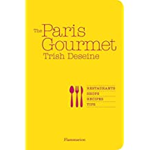 The Paris Gourmet: Restaurants, Shops, Recipes, Tips