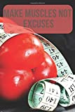 MAKE MUSCLES NOT EXCUSES: MOTIVATIONAL WORKOUT NOTEBOOK (110 PAGES, GRILLE, 6X9)