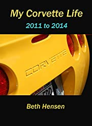 My Corvette Life: 2011 to 2014 (English Edition)