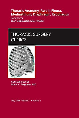Thoracic Anatomy, Part II, An Issue of Thoracic Surgery Clinics, 1e (The Clinics: Surgery) by Jean Deslauriers MD FRCPS(C) (2011-05-12)