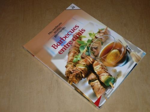 COLLECTION MES MEILLEURES RECETTES GOURMANDES VOL.43 / BARBECUES ENTRE AMIS