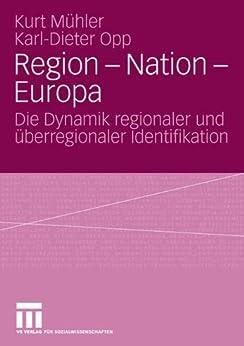 Region - Nation - Europa: Die Dynamik regionaler und überregionaler Identifikation von [Mühler, Kurt, Opp, Karl-Dieter]