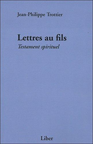 Lettres au fils - Testament spirituel par Jean-Philippe Trottier