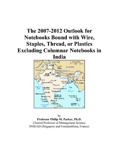 The 2007-2012 Outlook for Notebooks Bound with Wire, Staples, Thread, or Plastics Excluding Columnar Notebooks in India (M Staples Notebook)