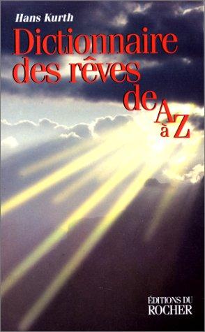Dictionnaire des rêves de A à Z : guide complet pour l'analyse et l'interprétation des rêves