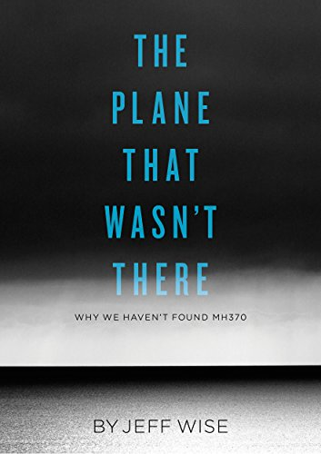 the-plane-that-wasnt-there-why-we-havent-found-malaysia-airlines-flight-370-kindle-single-english-ed