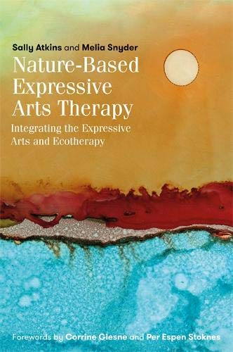 Nature-Based Expressive Arts Therapy: Integrating the Expressive Arts and Ecotherapy por Sally Atkins
