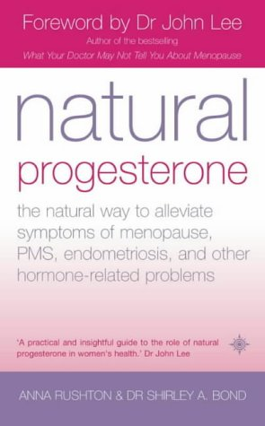 Natural Progesterone: The natural way to alleviate symptoms of menopause, PMS, endometriosis and other hormone-related problems por Anna Rushton