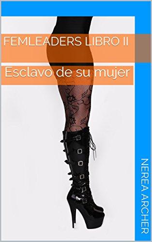 Esclavo de su mujer: Femleaders libro II