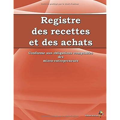 Registre des Recettes et des Achats: Conforme aux obligations comptables des micro-entrepreneurs