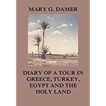 Diary of A Tour in Greece, Turkey, Egypt, and The Holy Land (English Edition)