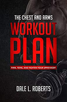 Descargar gratis The Chest and Arms Workout Plan: Firm, Tone, and Tighten Your Upper Body PDF