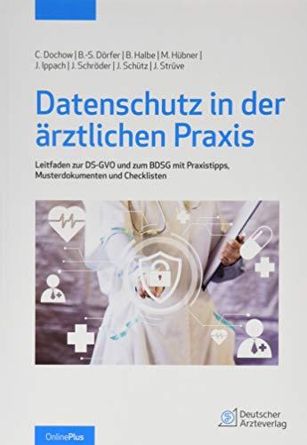 Datenschutz in der ärztlichen Praxis: Leitfaden zur DS-GVO und dem BDSG mit Praxistipps, Musterdokumenten und Checklisten