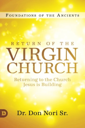 Return of the Virgin Church: Returning to the Church Jesus is Building