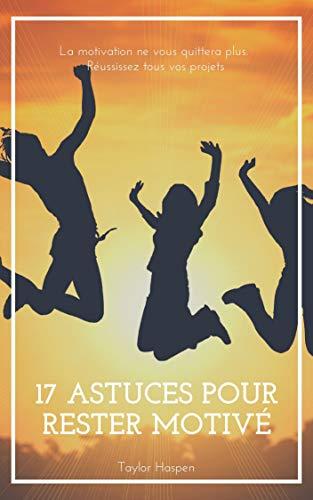 Couverture du livre 17 astuces pour rester motivé
