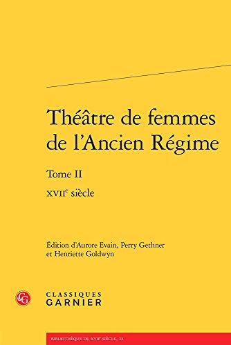 Théâtre de femmes de l'ancien régime : Tome II, XVIIe siècle par Anonyme