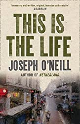 [This is the Life] (By: Joseph O'Neill) [published: April, 2009]