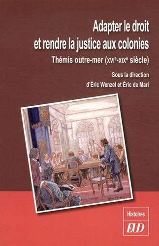 Adapter le droit et rendre la justice aux colonies : Thémis outre-mer (XVIe-XIXe siècle) Pdf - ePub - Audiolivre Telecharger