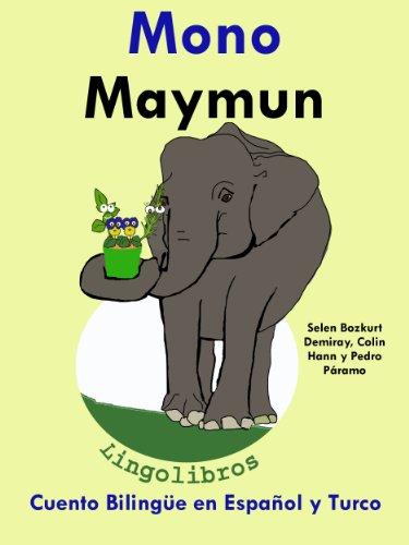 Cuento Bilingüe en Español y Turco: Mono - Maymun (Colección Aprender Turco nº 3)