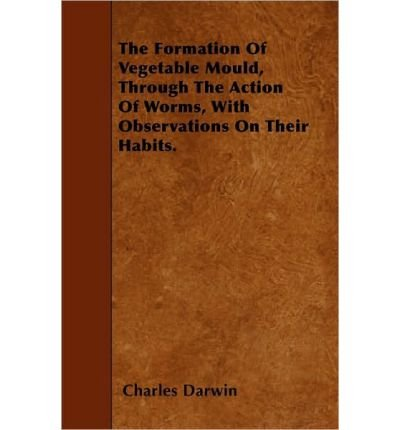 the-formation-of-vegetable-mould-through-the-action-of-worms-with-observations-on-their-habits-by-charles-darwin-may-2010