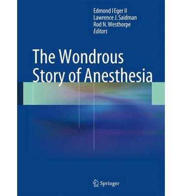 [(The Wondrous Story of Anesthesia)] [Author: Edmond I. Eger] published on (January, 2015)