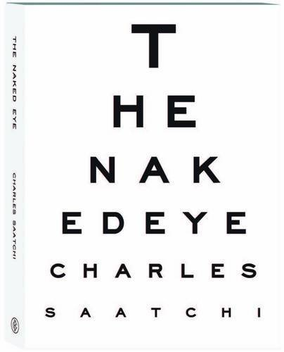 The Naked Eye by Charles Saatchi (2013-11-01)