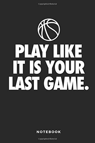 Play Like It Is Your Last Game Notebook: 6x9 Blank Lined Basketball Composition Notebook or Journal for Coaches and Players por iHoop Publishing
