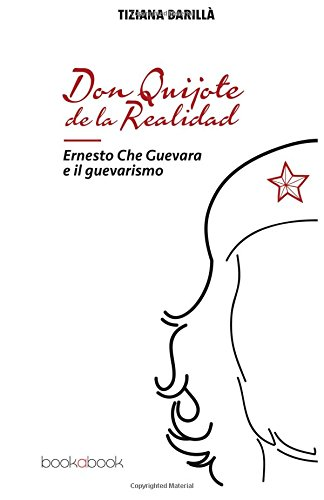 Don Quijote de la realidad. Ernesto Che Guevara e il guevarismo por Tiziana Barillà