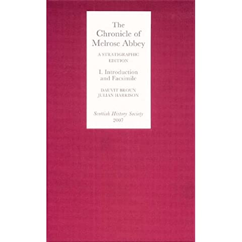 The Chronicle of Melrose Abbey: a Stratigraphic Edition. Volume I: Introduction and Facsimile Edition (Scottish History Society 6th