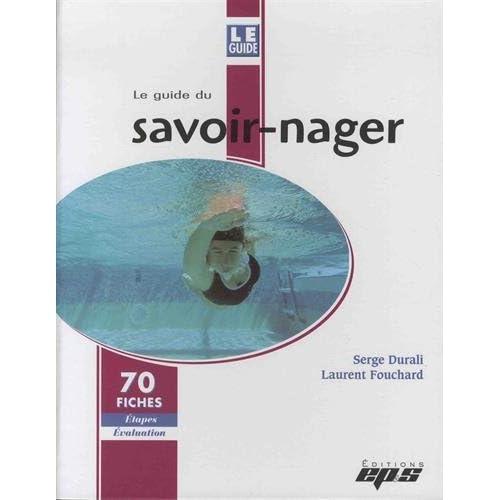 Le guide du savoir-nager : 70 fiches étapes évaluation