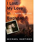 [(I Lost My Love in Baghdad: A Modern War Story )] [Author: Michael Hastings] [Apr-2008]