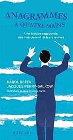 Anagrammes à quatre mains - Une histoire vagabonde des musiciens et de leurs oeuvres de Jean-François Martin