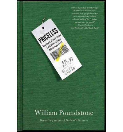 Priceless: The Myth of Fair Value (and How to Take Advantage of It)[ PRICELESS: THE MYTH OF FAIR VALUE (AND HOW TO TAKE ADVANTAGE OF IT) ] by Poundstone, William (Author ) on Jan-04-2011 Paperback