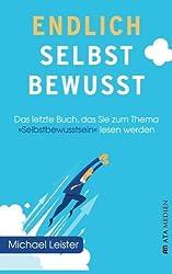 Endlich selbstbewusst!: Das letzte Buch, das Sie zum Thema