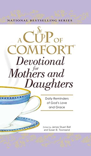 A Cup of Comfort Devotional for Mothers and Daughters: Daily Reminders of God's Love and Grace (English Edition)
