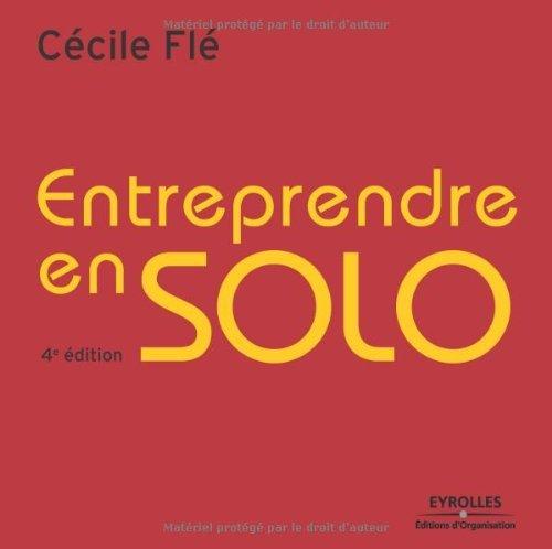 Entreprendre en solo : Mode d'emploi