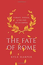 Fate of Rome: Climate, Disease, and the End of an Empire (The Princeton History of the Ancient World)
