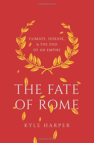 The Fate of Rome: Climate, Disease, and the End of an Empire (The Princeton History of the Ancient W...