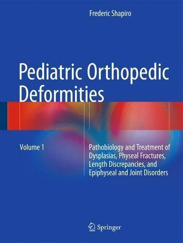 Pediatric Orthopedic Deformities, Volume 1: Pathobiology and Treatment of Dysplasias, Physeal Fractures, Length Discrepancies, and Epiphyseal and Joint Disorders by Frederic Shapiro (2015-12-18)