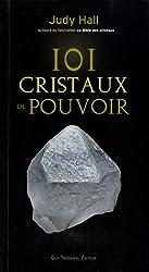 101 cristaux de pouvoir : Le livre de référence pour utiliser le pouvoir des cristaux