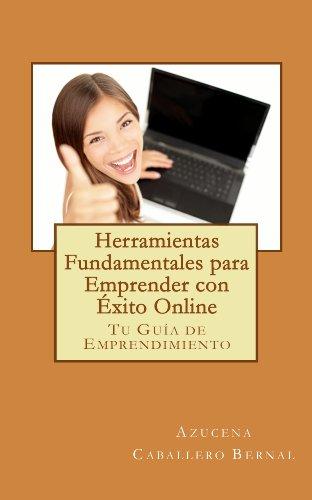 Herramientas Fundamentales para Emprender con Éxito Online por Azucena Caballero Bernal