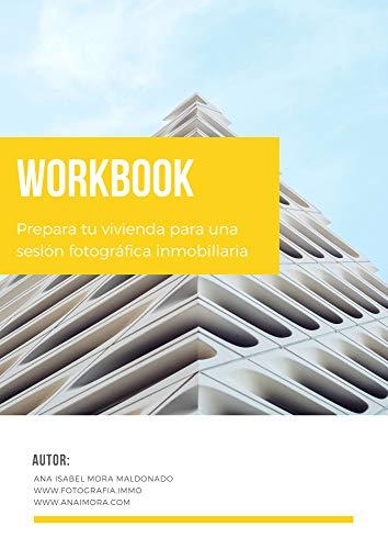 WorkBook: Prepara tu vivienda para una sesión fotográfica inmobiliaira: WorkBook Fotografía Inmobiliaria (Spanish Edition)