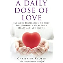 A Daily Dose of Love:  Everday Inspiration to Help You Remember What Your Heart Already Knows (English Edition)
